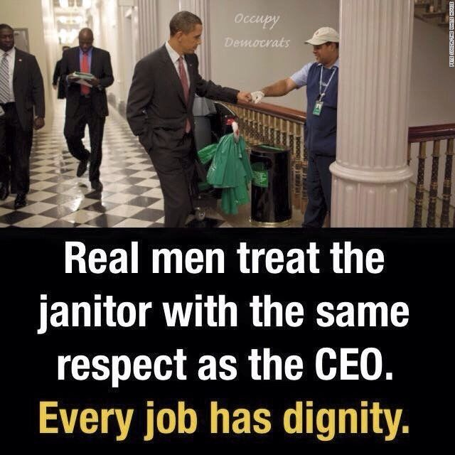 Real people treat everyone the same. Actually I treat the janitors, cab drivers, servers better than I treat CEOs - they have a tough gig, and pretty much everyone kisses CEOs' butts. #presidents