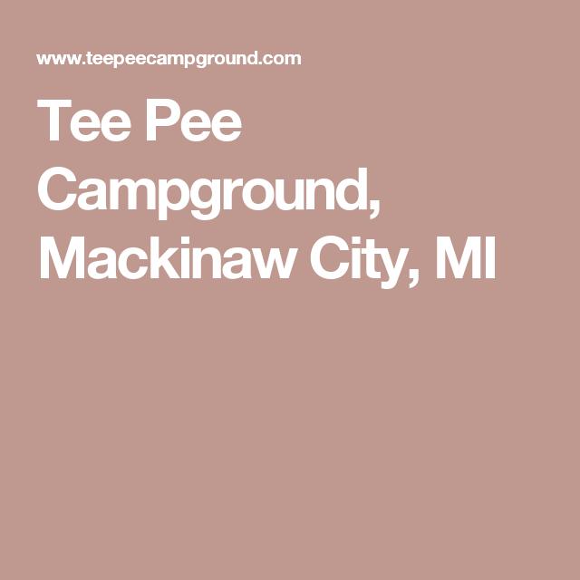 Tee Pee Campground Mackinaw City Mi With Images Mackinaw City Mackinaw Campground