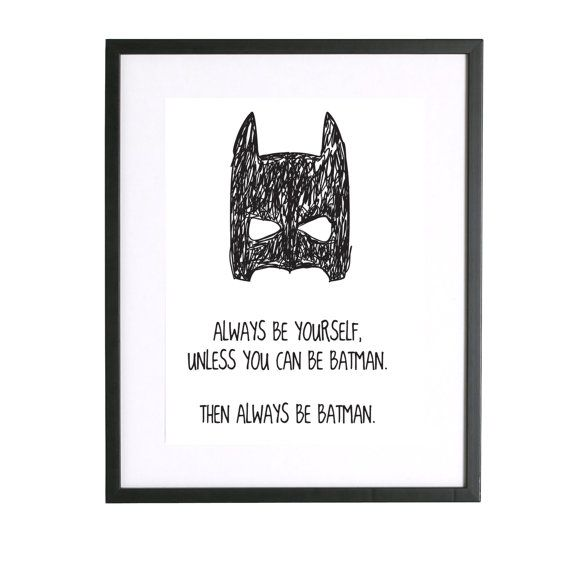 Always Be Yourself Unless You Can Be Batman Then By Littletrends