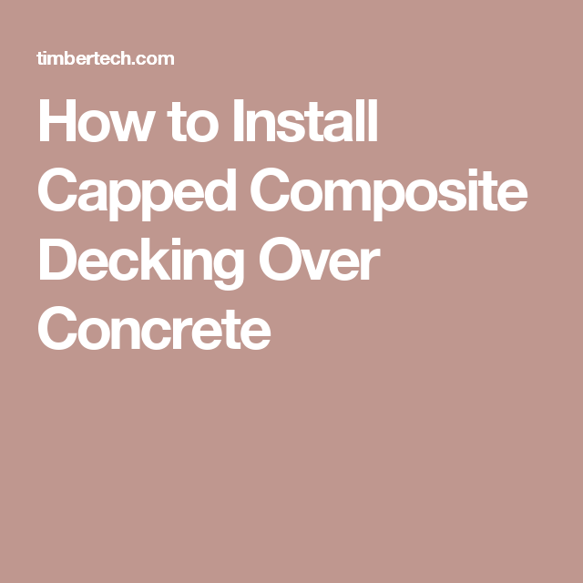 How to Install Capped Composite Decking Over Concrete ...