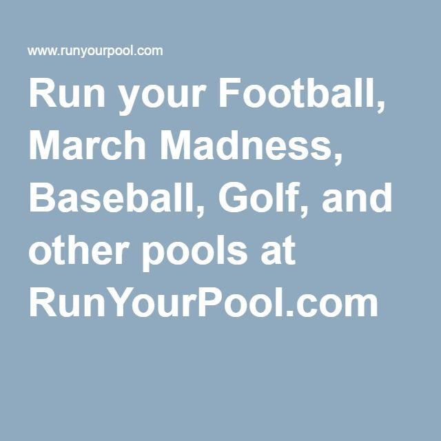 Run your Football, March Madness, Baseball, Golf, and other pools