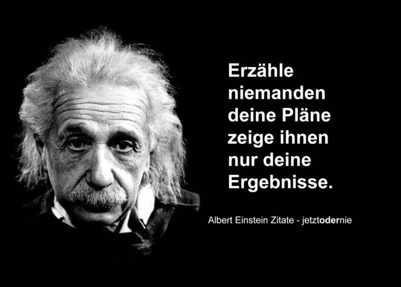 Erzahle Niemanden Deine Plane Zeige Ihnen Nur Deine Ergebnisse Einstein Zitate Spruche Zitate