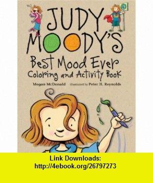 Judy Moodys Best Mood Ever Coloring and Activity Book (9780763657079) Megan McDonald, Peter H. Reynolds , ISBN-10: 0763657077  , ISBN-13: 978-0763657079 ,  , tutorials , pdf , ebook , torrent , downloads , rapidshare , filesonic , hotfile , megaupload , fileserve