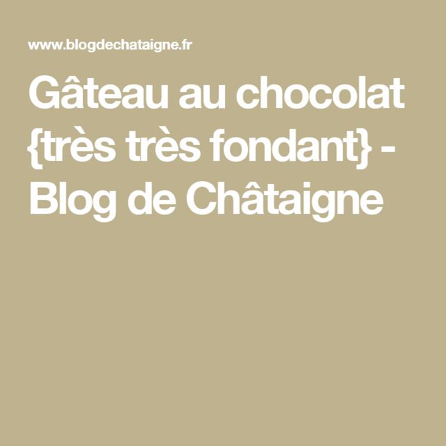Gâteau au chocolat {très très fondant} - Blog de Châtaigne