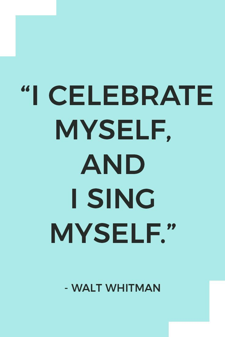 I Celebrate Myself And Sing Walt Whitman Here Are 26 Inspiring Self Love Quote Me Funny Quotes Analysis Analysi