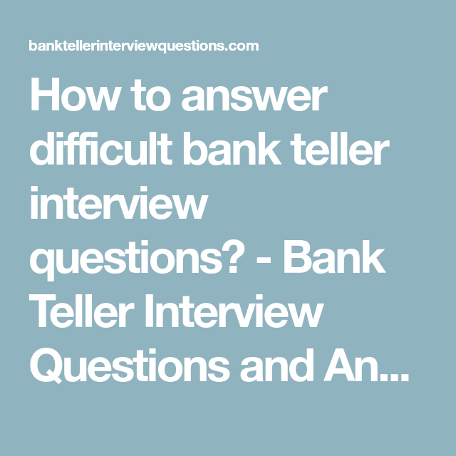 how to answer difficult bank teller interview questions bank teller interview questions and answers