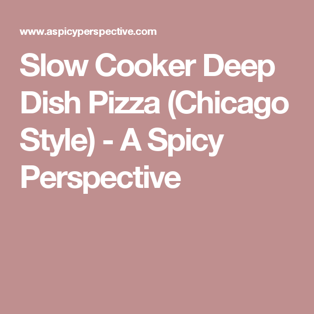 Slow Cooker Deep Dish Pizza (Chicago Style) - A Spicy Perspective