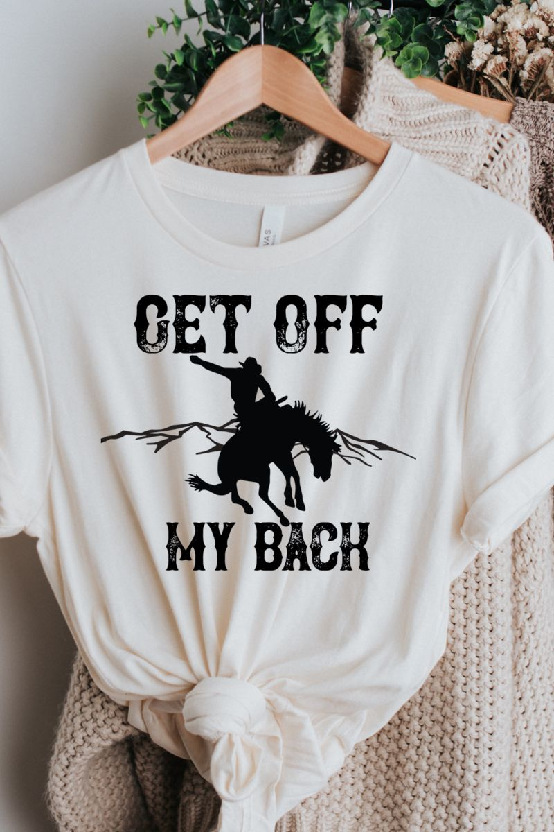 Get Off My Back Shirt, Cowgirl Shirt, Gift for Bes