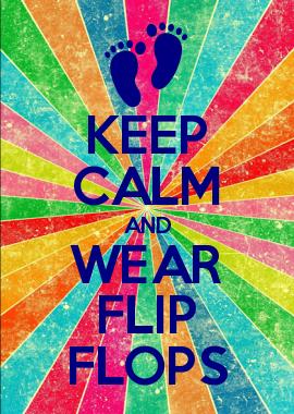 KEEP CALM AND WEAR FLIP FLOPS