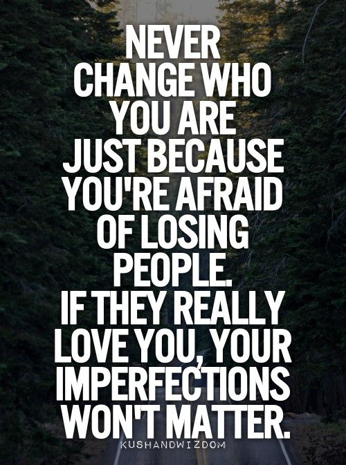 Change, Imperfections, Losing, Love, Quotes, Afraid, Never