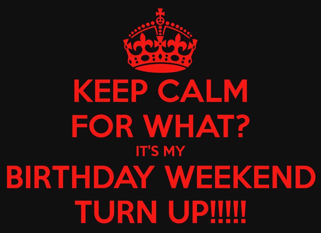 It S My Birthday Weekend Memes Birthday Weekend Its My Birthday Birthday Celebration Quotes