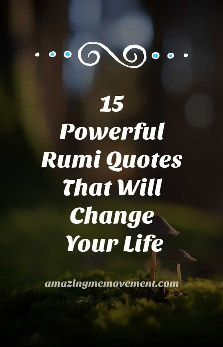 15 Rumi Quotes on Life That Will Give You Hope and Warm Your Heart ...