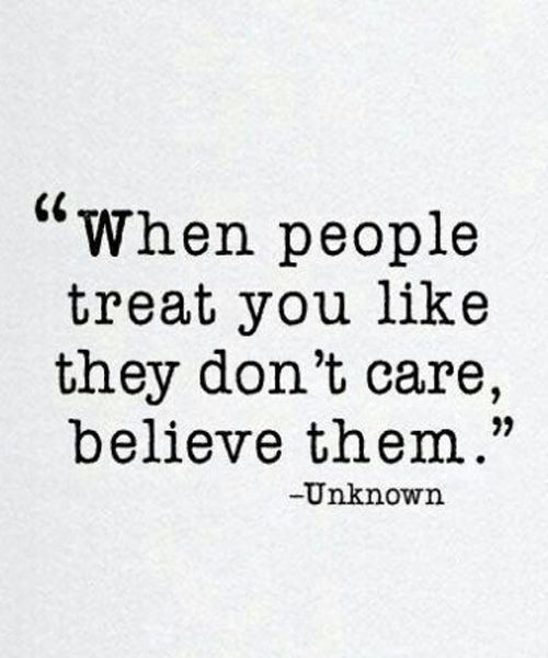When people treat you like they don't care, believ