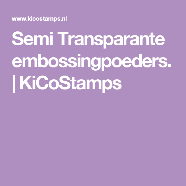 Semi Transparante embossingpoeders. | KiCoStamps