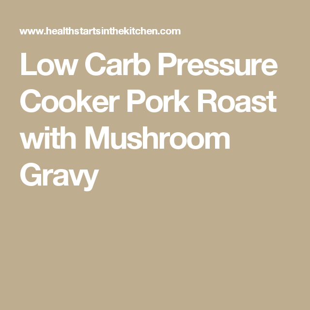 Low Carb Pressure Cooker Pork Roast with Mushroom Gravy