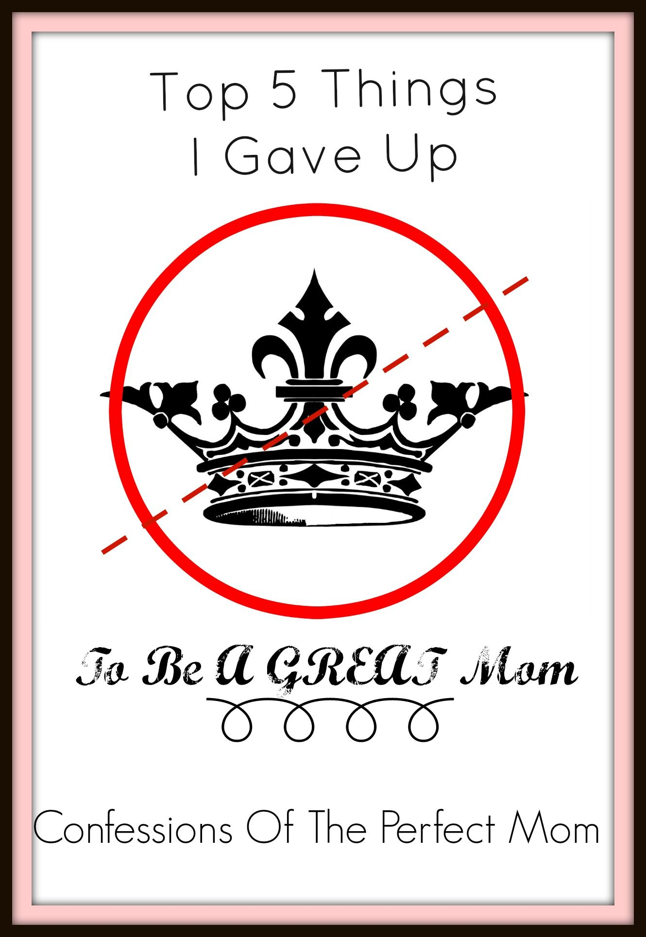 Top 5 Things I Gave Up To Be a Great Mom