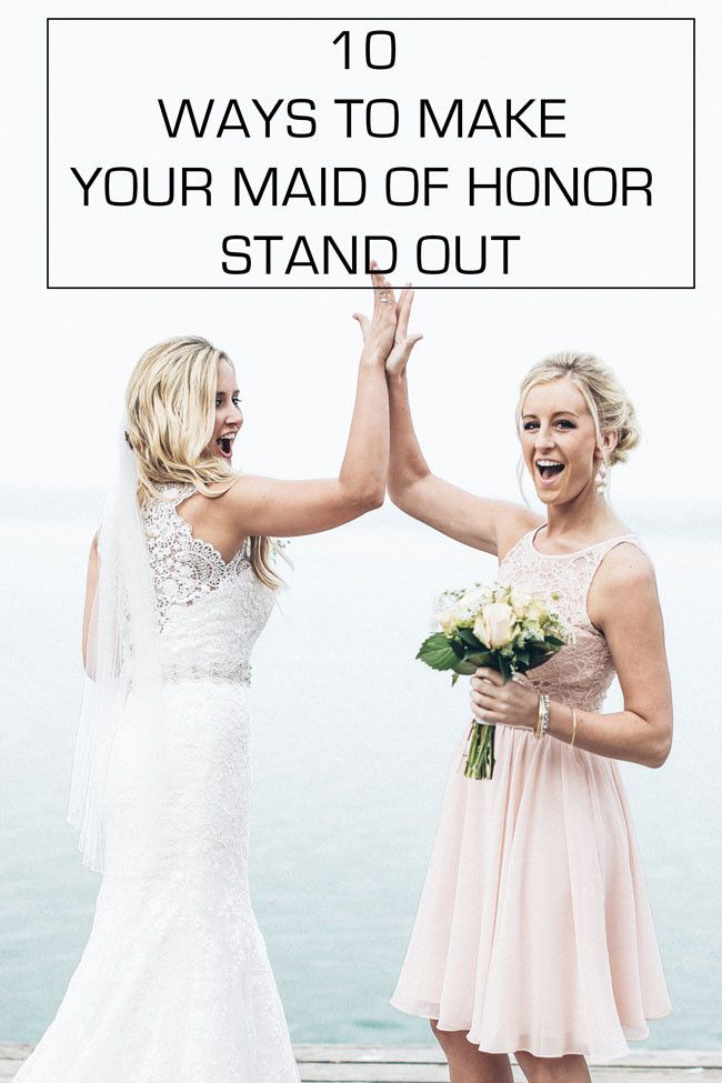 10 Ways To Make Your Maid Of Honor Stand Out