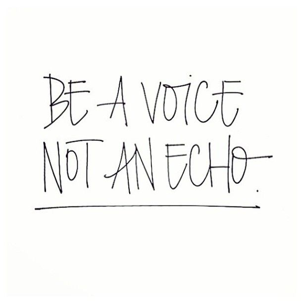 Be A Voice Not An Echo Imitation Is Not Flattery Its Selling