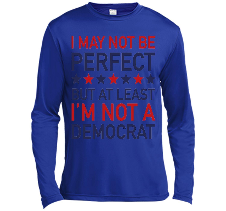 At Least I'm Not A Democrat T-Shirt