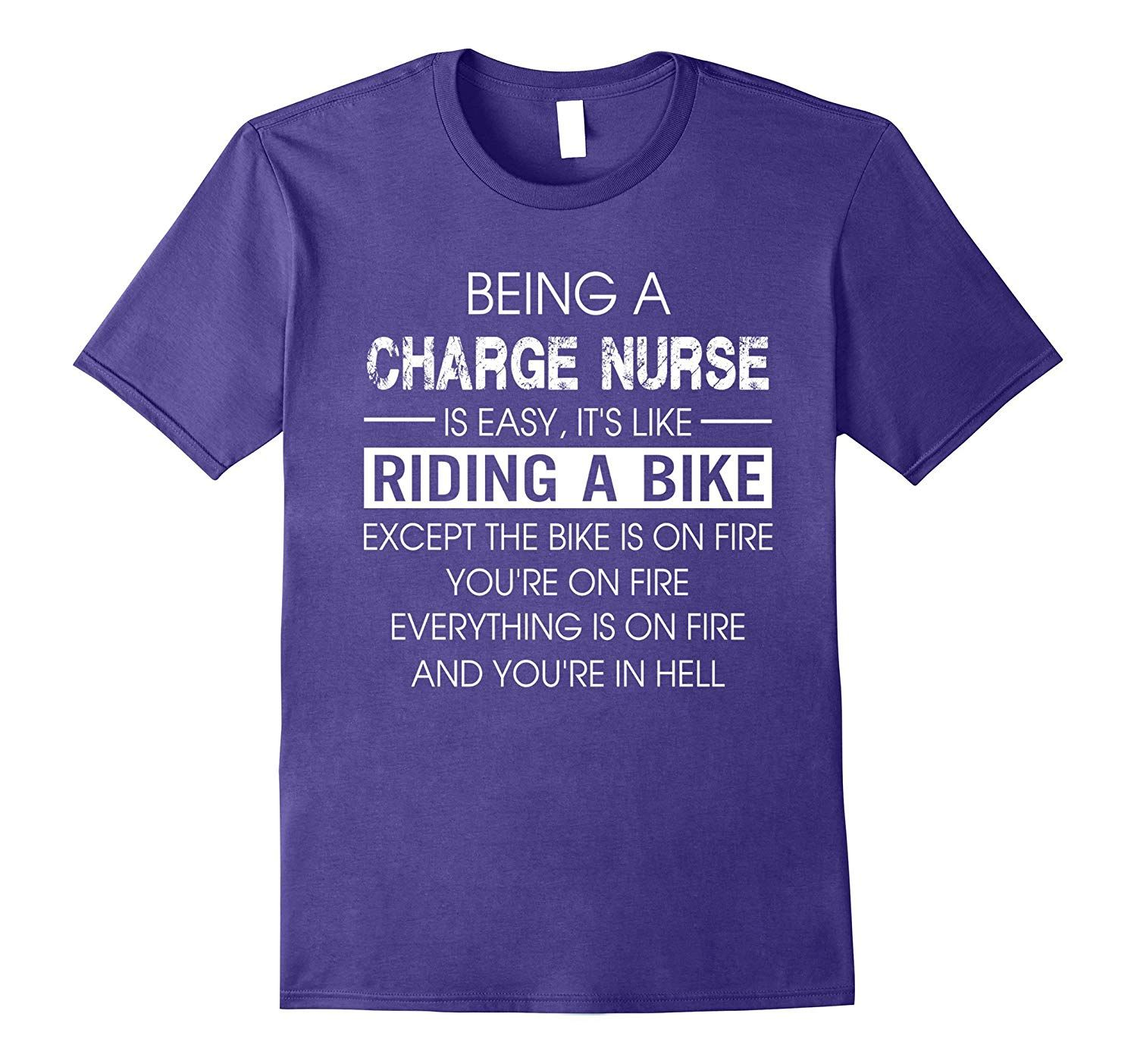 Being a charge nurse is easy it's like riding a bike t shirt | Anti trump t  shirts, T shirt, Shirts