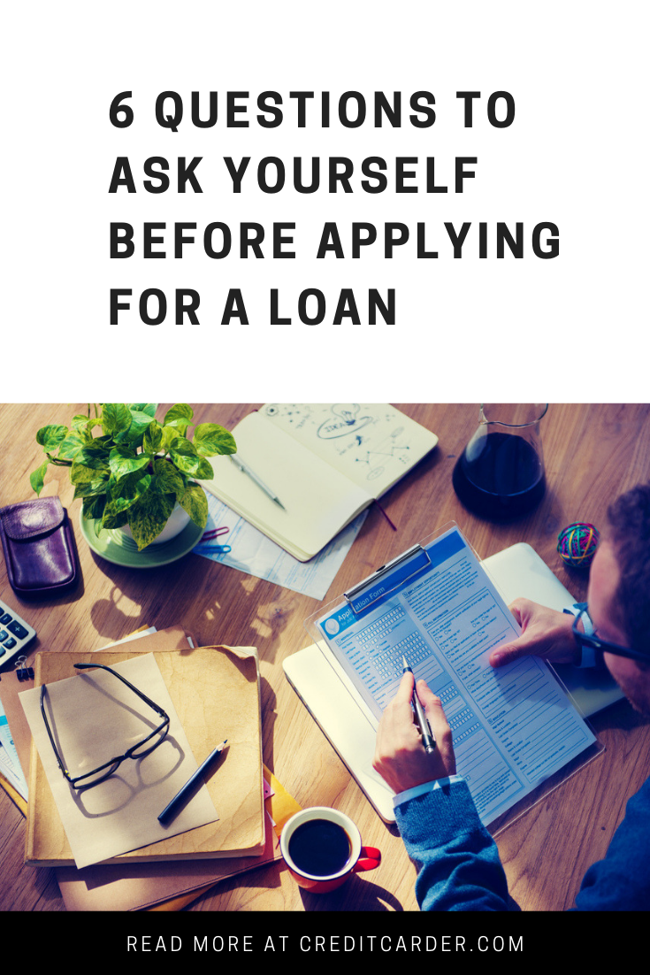 6 Questions To Ask Yourself Before Applying For A Loan Apply For A Loan This Or That Questions How To Apply