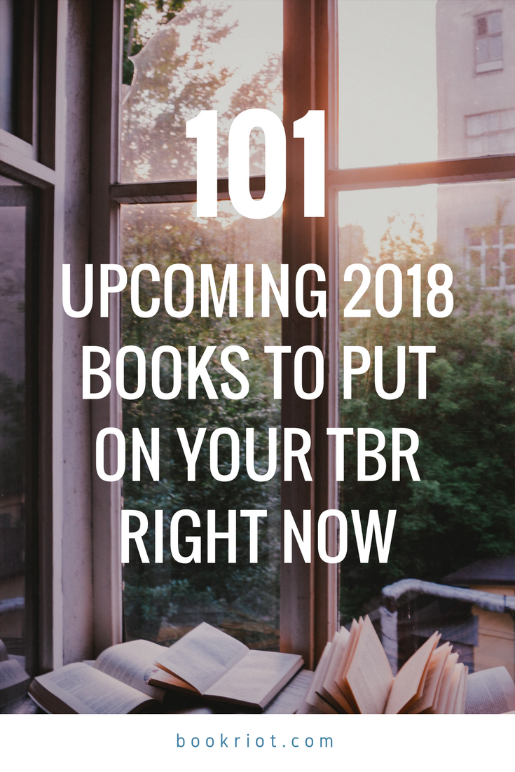 101 Books Coming Out In 2018 That You Should Mark Down Now Books