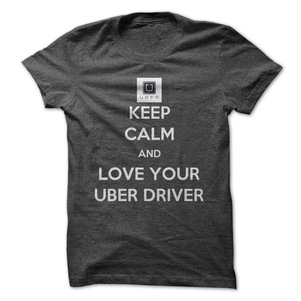 Design t shirts uber - Keep Calm And Love Your Uber Driver T Shirt Hoodie Sweatshirt