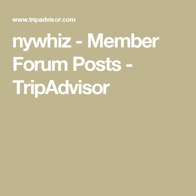 nywhiz - Member Forum Posts - TripAdvisor | New york City