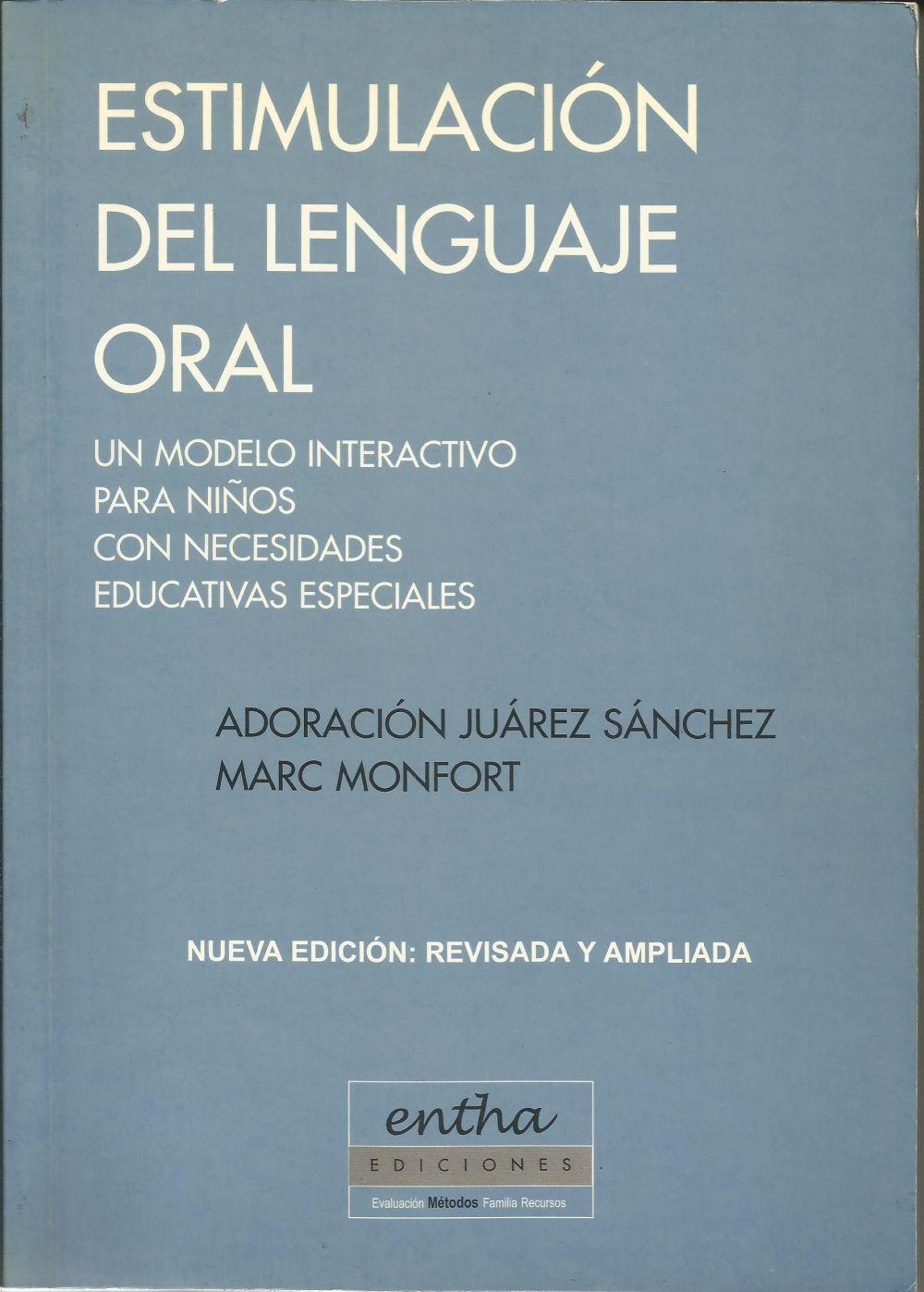 Estimulación del lenguaje oral : Un modelo interactivo para niños con necesidades educativas especiales / Adoración Juárez Sánchez, Marc Monfort Nueva ed. rev. y amp Madrid : Entha, D.L. 2001 http://absysnet.bbtk.ull.es/cgi-bin/abnetopac?TITN=242564
