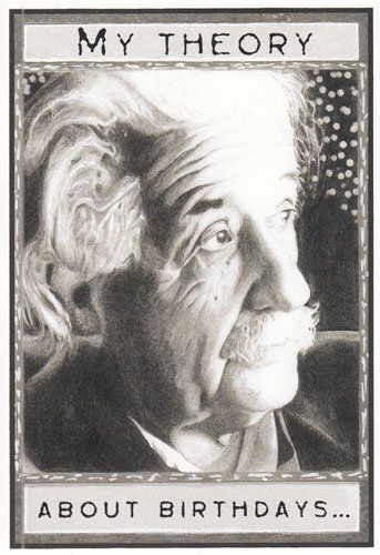 Greeting Card Birthday Albert Einstien My Theory About Birthdays By Greeting Cards Birthday 3 50 Gree Einstein Albert Einstein Quotes Albert Einstien
