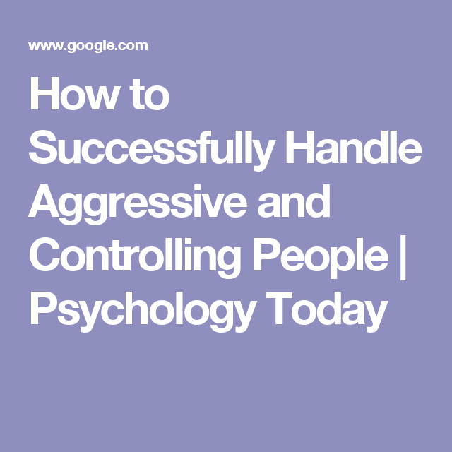 how to successfully handle aggressive and controlling people