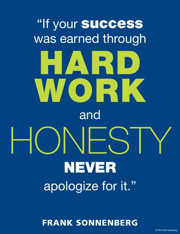 If Your Success Was Earned Through Hard Work And Honesty Never