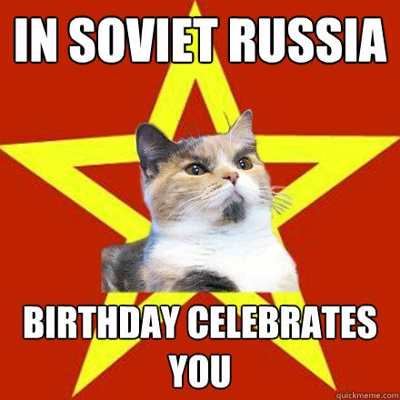 In Soviet Russia Birthday Celebrates You Best Cat Memes Funny Cat Memes Cat Memes