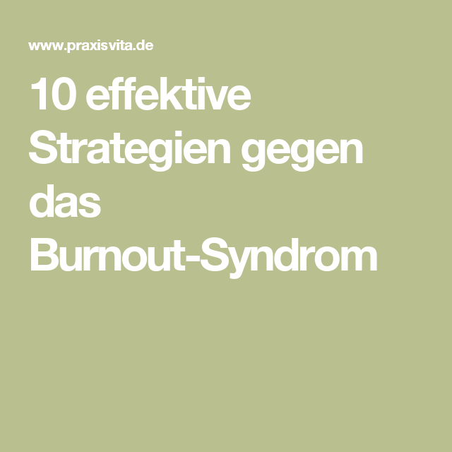 10 effektive Strategien gegen das Burnout-Syndrom