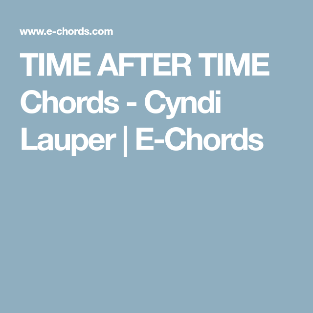TIME AFTER TIME Chords - Cyndi Lauper | E-Chords | Guitar ...