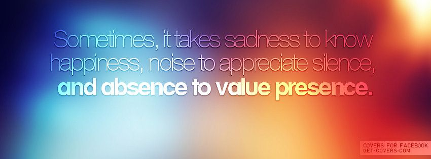 Sadness To Know Happiness Facebook Covers Facebook Cover Facebook Cover Quotes Saddness