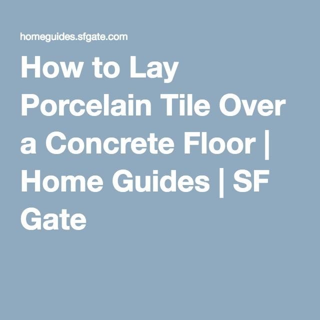 How To Lay Porcelain Tile Over A Concrete Floor Homeowner Tips And