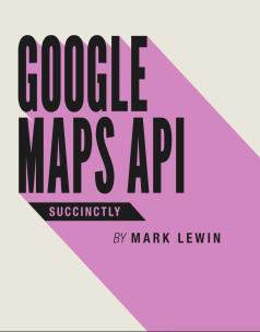 Google Maps API Succinctly by Mark Lewin Download Google