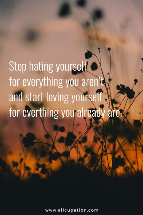 quotes of the day  stop hating yourself for everything you