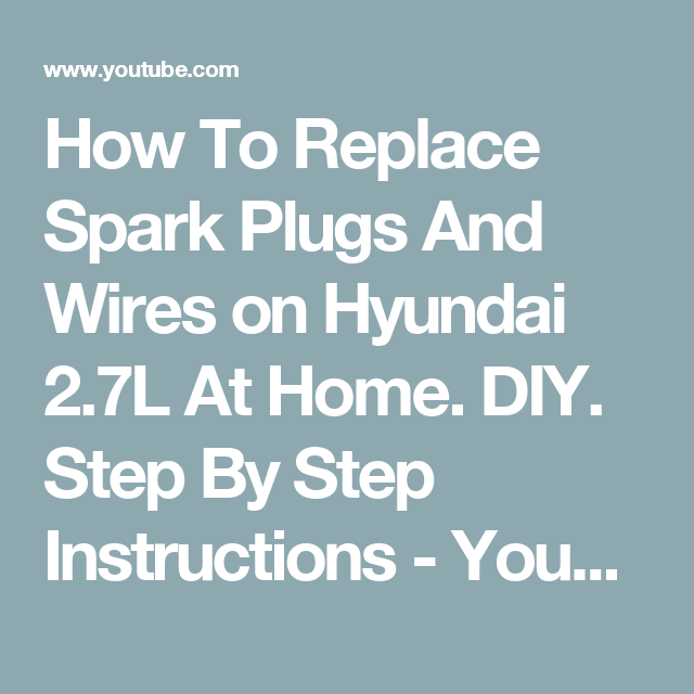 How To Replace Spark Plugs And Wires on Hyundai 2.7L At Home. DIY ...