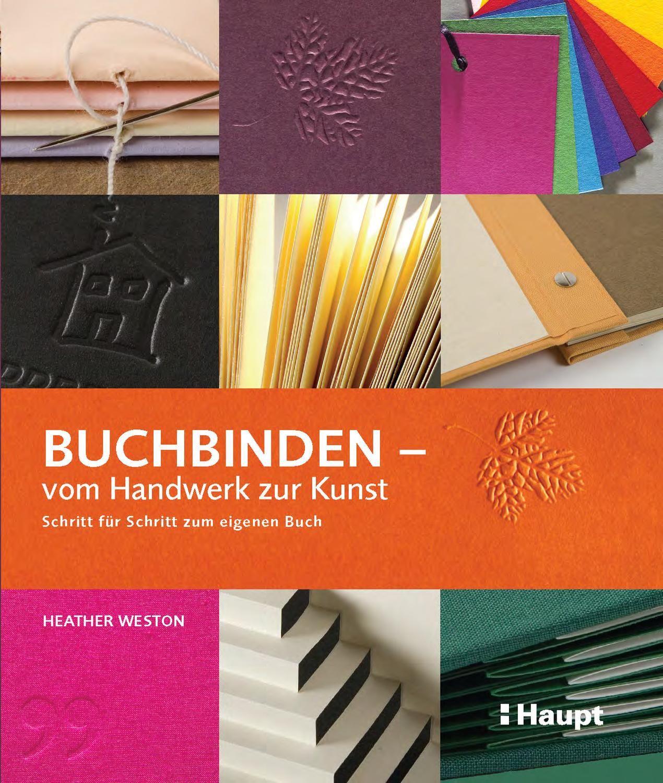 """""""Leseprobe aus folgendem Buch, erschienen beim Haupt Verlag: Heather Weston «Buchbinden - vom Handwerk zur Kunst: Schritt für Schritt zum eigenen Buch», ISBN 978-3-258-60000-0"""""""