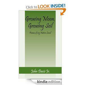free e-book: Growing Moon, Growing Soil: Poems of my Native Land: John Davis Jr.: Amazon.com: Kindle Store