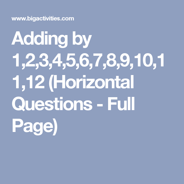 Adding by 1,2,3,4,5,6,7,8,9,10,11,12 (Horizontal Questions - Full ...