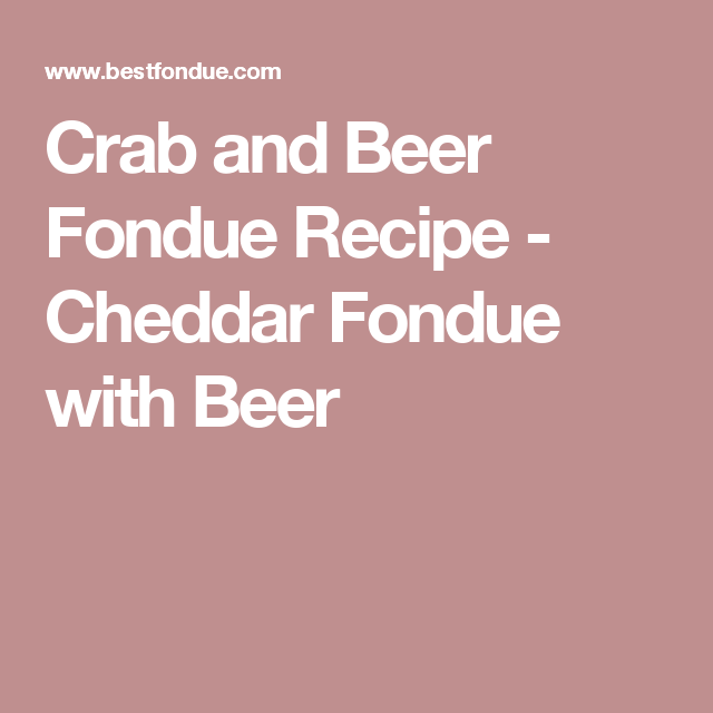 Crab and Beer Fondue Recipe - Cheddar Fondue with Beer