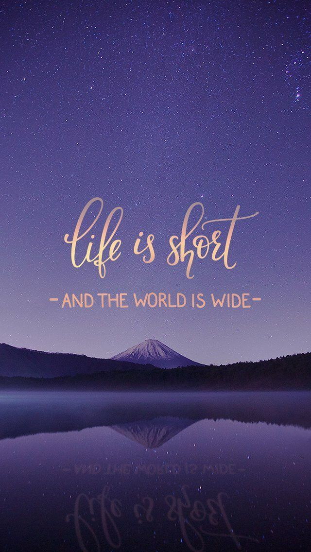 words, life is short And The World Is Wide Inspiring