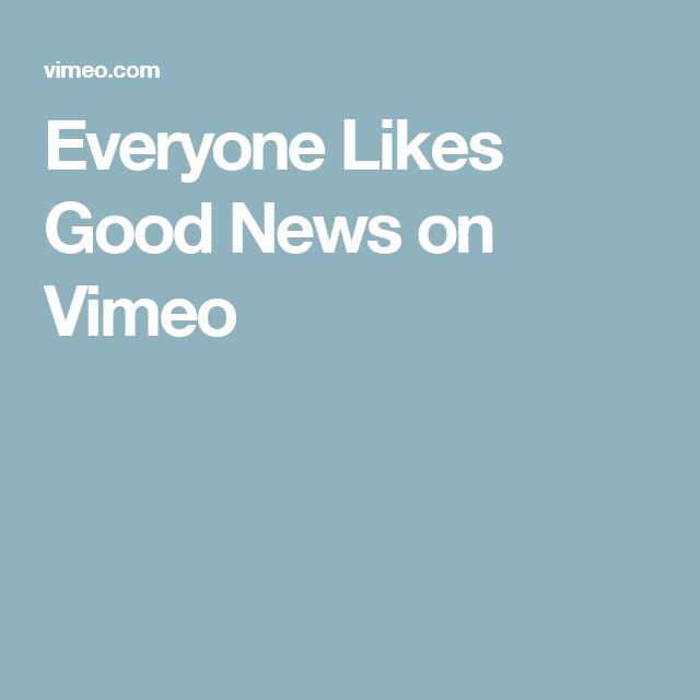 Everyone Likes Good News on Vimeo