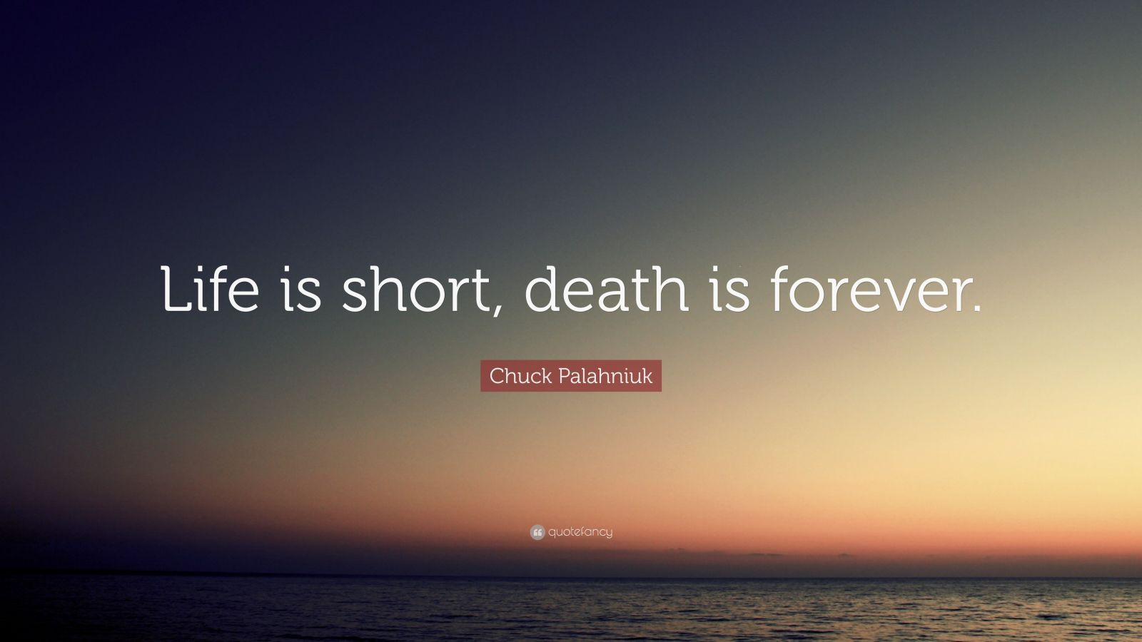 Chuck Palahniuk Quote Life Is Short Death Is Forever Quotes