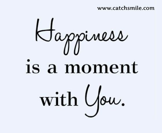 Happiness is A Moment with You | makes me smile | Happy ...