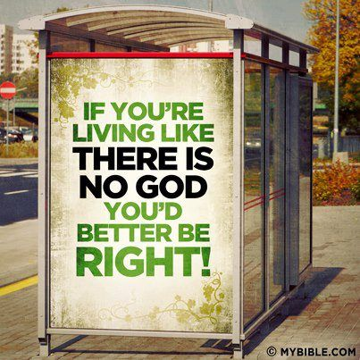 If You're Living Like there's No God, You'd Better Be Right!