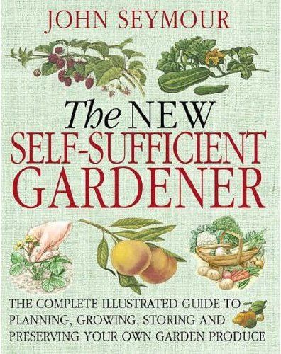 The New Self Sufficient Gardener John Seymour